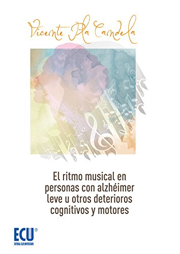 El ritmo musical en personas con alzheimer leve u otros deterioros cognitivos leves por Vicente Pla Candela