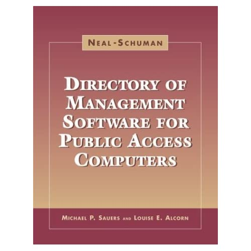 The Neal-Schuman Directory of Management Software for Public Access Computers by Michael P. Sauers, Louise E. Alcorn (2003) Paperback