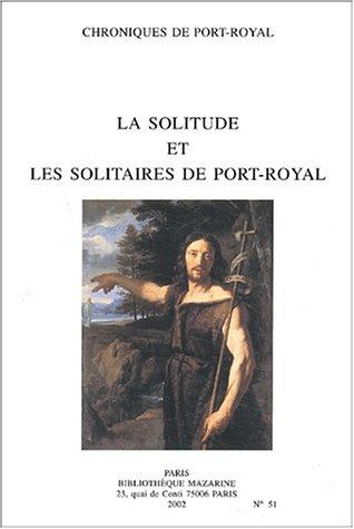 Chroniques de Port-Royal, N° 51/2002 : La solitude et les solitaires de Port-Royal par Société des amis de Port-Royal
