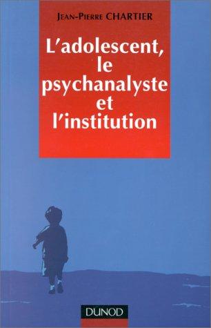 L'Adolescent, le psychanalyste et l'institution