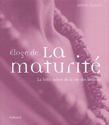 Eloge de la maturité : La belle saison de la vie des femmes par Annie Hubert
