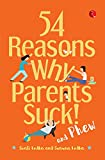 54 Reasons Why Parents Suck And Phew!