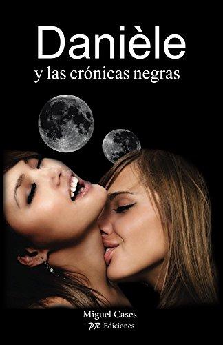Danièle y las crónicas negras (lesbica romantica español) por Miguel Cases