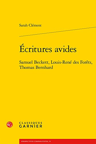 Ecritures avides : Samuel Beckett, Louis-Ren des Forts, Thomas Bernhard