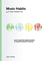 Music Habits: 101 Production Tips for Computer Musicians (English Edition)