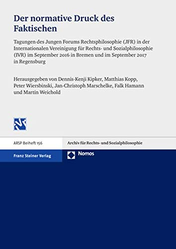 Der normative Druck des Faktischen: Tagungen des Jungen Forums Rechtsphilosophie (JFR) in der Internationalen Vereinigung für Rechts- und ... in Bremen und im September 2017 in Regensburg