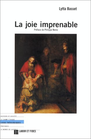 LA JOIE IMPRENABLE. Pour une théologie de la prodigalité par Lytta Basset