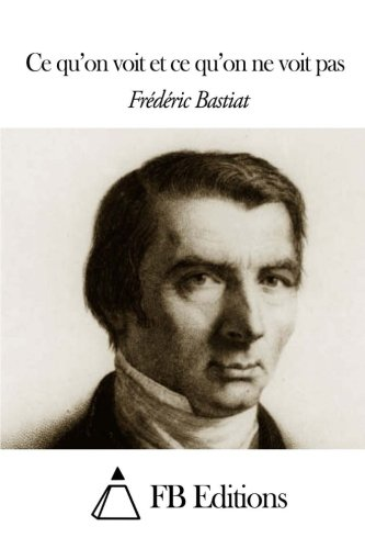 Ce qu'on voit et ce qu'on ne voit pas por Frédéric Bastiat