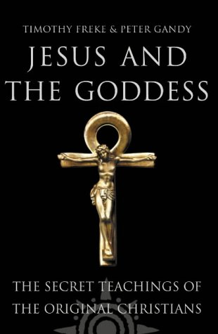 Jesus and the Goddess: The Secret Teachings of the Original Christians