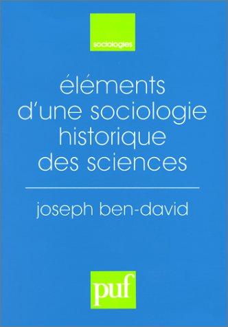 Éléments d'une sociologie historique des sciences par David, Joseph Ben