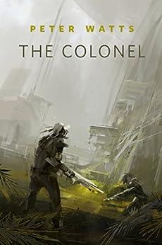 The Colonel: A Tor.Com Original par [Watts, Peter]