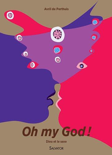 Oh my God ! : Dieu et le sexe