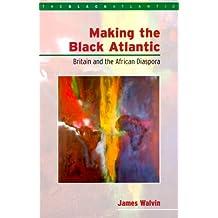 Making the Black Atlantic: Britain and the African Diaspora (The Transatlantic Slave Trade: Bloomsbury Academic Collections)