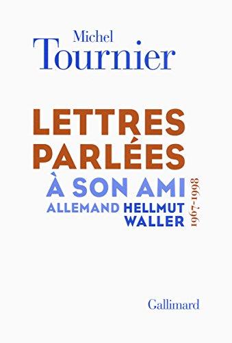 Lettres parlées à son ami allemand Hellmut Waller: (1967-1998) par Michel Tournier
