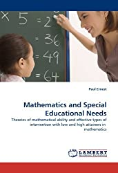Mathematics and Special Educational Needs: Theories of mathematical ability and effective types of intervention with low and high attainers in mathematics by Paul Ernest (2011-03-21)