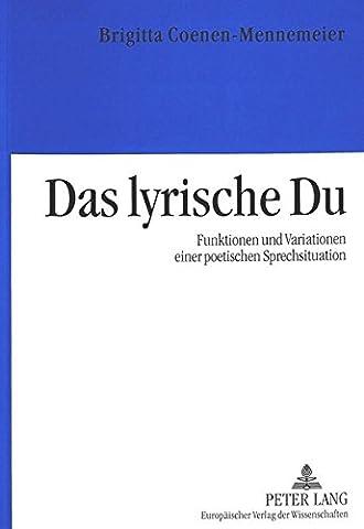 Das lyrische Du: Funktionen und Variationen einer poetischen Sprechsituation