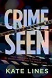 By Kate Lines ( Author ) [ Crime Seen: From Patrol Cop to Profiler, My Stories from Behind the Yellow Tape By Apr-2015 Hardcover