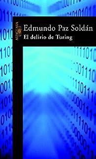 El delirio de Turing par Edmundo Paz Soldán