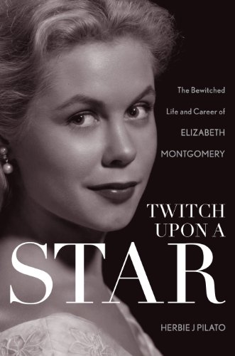 Twitch Upon a Star: The Bewitched Life and Career of Elizabeth Montgomery (English Edition)