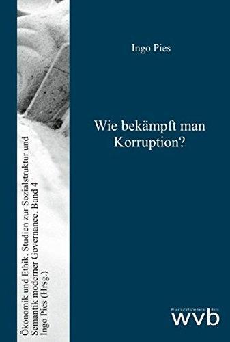 Wie bekämpft man Korruption?: Lektionen der Wirtschafts- und Unternehmensethik für eine 'Ordnungspolitik zweiter Ordnung' (Ã-konomik und Ethik) by Ingo Pies (2008-04-22)