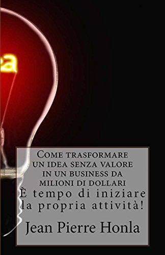 Come trasformare un idea senza valore in un business da milioni di dollari: È tempo (Valore Attività)