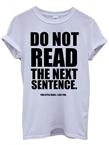 do-not-read-the-next-sentence-rebel-quote-cool-funny-hipster-swag-white-weiss-damen-herren-men-women