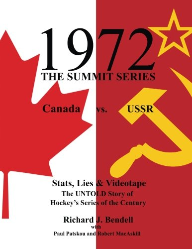 1972 THE SUMMIT SERIES: Canada vs. USSR, Stats, Lies and Videotape, The UNTOLD Story of Hockey's Series of the Century por Richard J Bendell