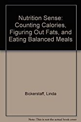 Nutrition Sense: Counting Calories, Figuring Out Fats, and Eating Balanced Meals