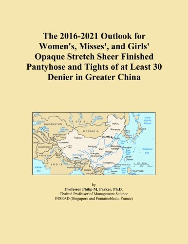 The 2016-2021 Outlook for Women's, Misses', and Girls' Opaque Stretch Sheer Finished Pantyhose and Tights of at Least 30 Denier in Greater China