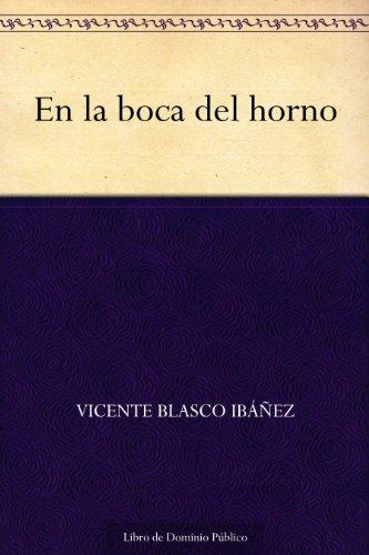 En la boca del horno por Vicente Blasco Ibáñez