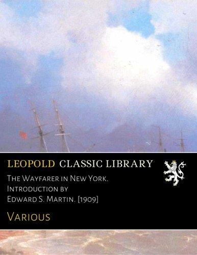 The Wayfarer in New York. Introduction by Edward S. Martin. [1909]