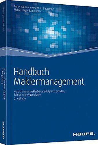 Handbuch Maklermanagement: Maklerbetriebe erfolgreich gründen, führen und organisieren (Haufe Fachbuch)
