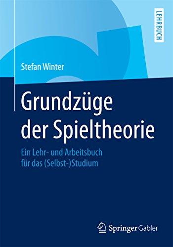 Grundzüge der Spieltheorie: Ein Lehr- und Arbeitsbuch für das (Selbst-) Studium: Ein Lehr- und Arbeitsbuch für das (Selbst-)Studium