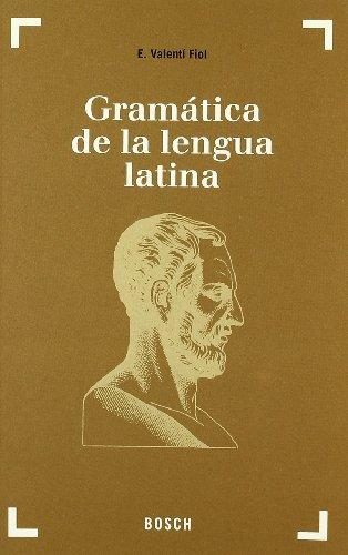 Gramática de la lengua latina: Morfología y nociones de sintaxis por E. Valentí Fiol