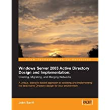 Windows Server 2003 Active Directory Design and Implementation: Creating, Migrating, and Merging Networks: A unique, scenario-based approach to ... Active Directory design for your environment by John Savill (2005-01-21)