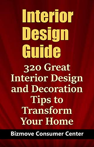 Interior Design Guide: 320 Great Interior Design and Decoration Tips to Transform Your Home (English Edition)