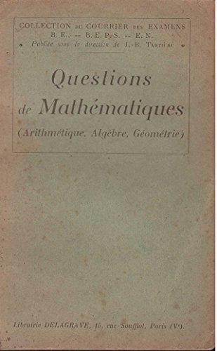 Questions de mathématiques/ collection du courrier des examens B.E., -B.E.P.S.,- E.N. Publiée sous la direction de J.-B. Tartière