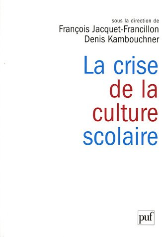 La crise de la culture scolaire : Origines, interprtations, perspectives