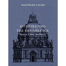 Interpreting the Renaissance: Princes, Cities, Architects (Harvard University Graduate School of Design)