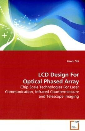 Laser Lcd (LCD Design For Optical Phased Array: Chip Scale Technologies For Laser Communication, Infrared Countermeasure and Telescope Imaging)