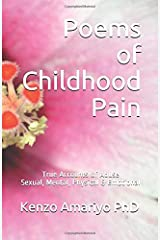 Poems of Childhood Pain: True Accounts of Abuse - Sexual, Mental, Physical & Emotional Paperback