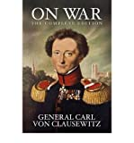 [( On War: The Complete Edition )] [by: General Carl Von Clausewitz] [Mar-2009] - General Carl Von Clausewitz