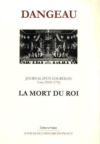 Journal d'un courtisan : Tome 29, La mort du roi (1715)