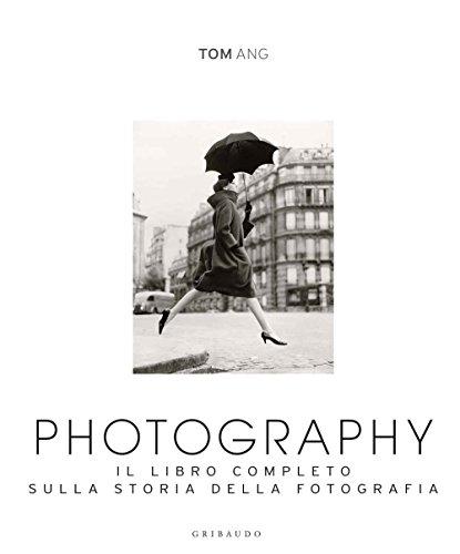 Photography. Il libro completo sulla storia della fotografia. Ediz. illustrata