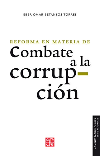 La reforma en materia de combate a la corrupción (Administracion Publica) por Eber Omar Betanzos Torres