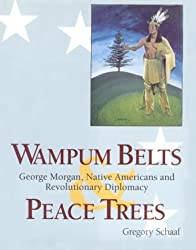 Wampum Belts and Peace Trees: George Morgan, Native Americans, and Revolutionary Diplomacy