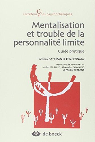 Mentalisation et trouble de la personnalité limite : Guide pratique par Anthony Bateman, Peter Fonagy