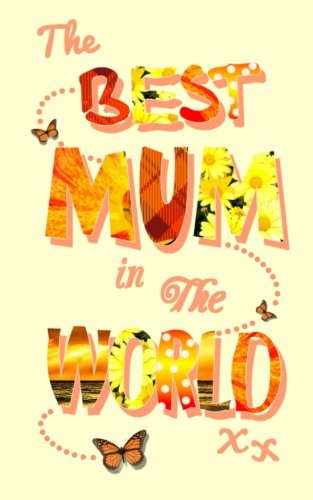 The Best Mum in the World: Mother's Day / Birthday / Christmas Notebook ( Gift / Present ) (Statement Series)