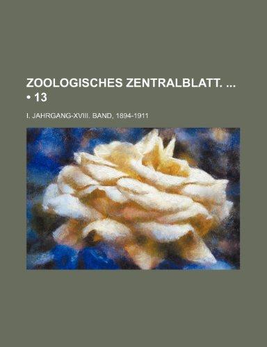 Zoologisches Zentralblatt. (13); I. Jahrgang-Xviii. Band, 1894-1911