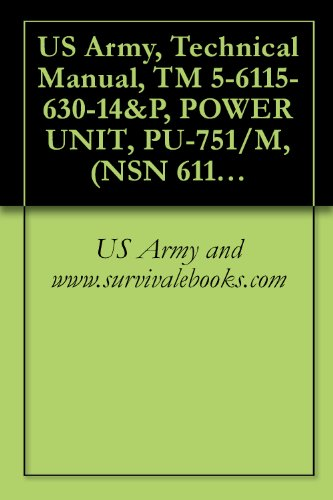 US Army, Technical Manual, TM 5-6115-630-14&P, POWER UNIT, PU-751/M, (NSN 6115-00-033-1373), MEP-002A, 5 KW, 60 HZ GENERATOR SET M116A1 2-WHEEL, 2-TIRE (English Edition)